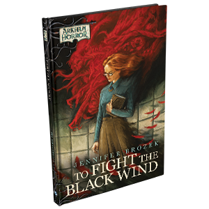 ARKHAM HORROR NOVELLA: TO FIGHT THE BLACK WIND