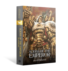 Black Library: Horus Heresy: Primarchs: Scions of the Emperor Anthology (HB)