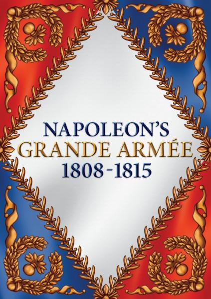 Grand Battles Napoleon: Napoleons Grand Armee, 1808-1815