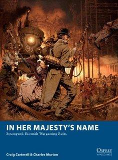 In Her Majestys Name: Steampunk Skirmish Wargaming Rules