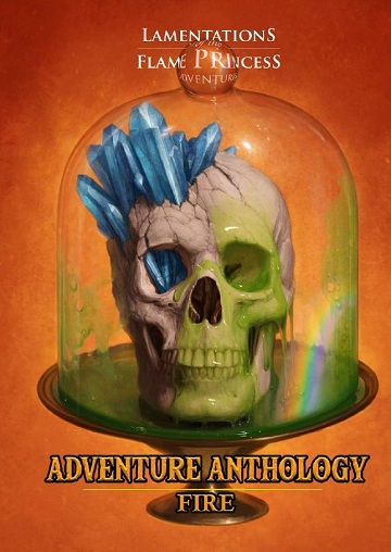 Lamentations of the Flame Princess: Adventure Anthology - Fire