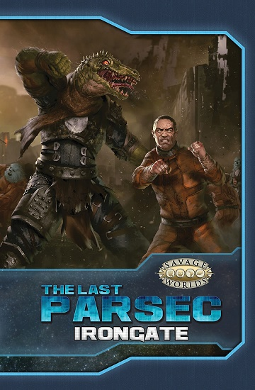 Savage Worlds: The Last Parsec - Irongate (SC)