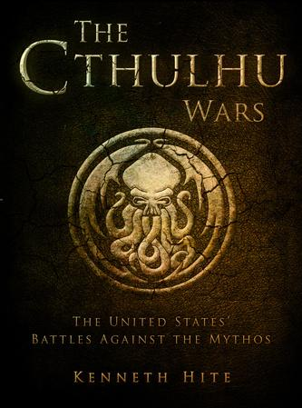 The Cthulhu Wars: The United States%27 Battles Against the Mythos