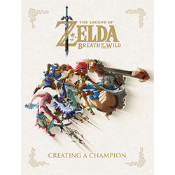 The Legend of Zelda: Breath of the Wild: Creating a Champion (HC)