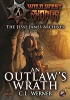 Wild West Exodus: The Jesse James Archives- An Outlaws Wrath