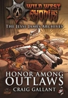 Wild West Exodus: The Jesse James Archives- Honor Among Outlaws