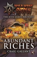 Wild West Exodus: The Jesse James Archives- Abundant Riches