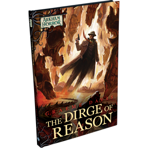 ARKHAM HORROR NOVELLA: THE DIRGE OF REASON