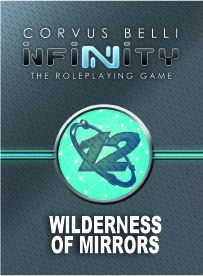 Infinity The Roleplaying Game: Wilderness of Mirrors