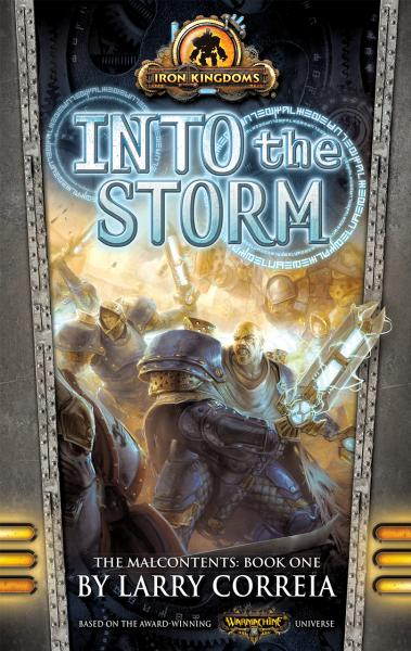 Iron Kingdoms (Novel): The Malcontents Book 1- Into The Storm