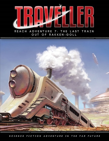 Traveller: Reach Adventure 7- The Last Train Out Of Rakken-Goll