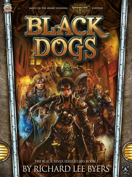 Warmachine (Novel): The Black River Irregulars #1- Black Dogs [SALE]